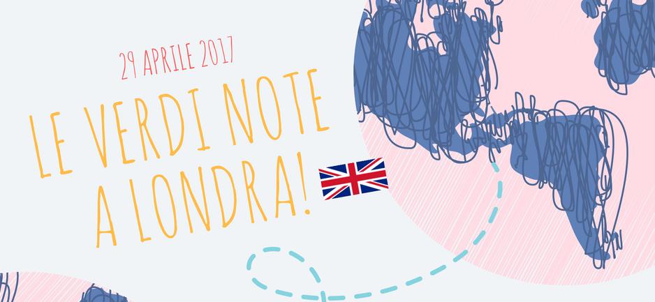 Le Verdi Note a Londra: seguiteci!